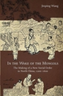 In the Wake of the Mongols : The Making of a New Social Order in North China, 1200-1600 - Book