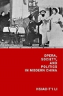 Opera, Society, and Politics in Modern China - Book