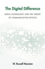 The Digital Difference : Media Technology and the Theory of Communication Effects - Book