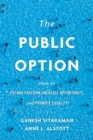 The Public Option : How to Expand Freedom, Increase Opportunity, and Promote Equality - Book