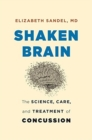 Shaken Brain : The Science, Care, and Treatment of Concussion - Book