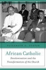 African Catholic : Decolonization and the Transformation of the Church - Book