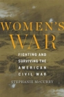 Women's War : Fighting and Surviving the American Civil War - Book
