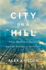 City on a Hill : Urban Idealism in America from the Puritans to the Present - Book