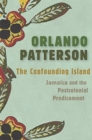 The Confounding Island : Jamaica and the Postcolonial Predicament - Book
