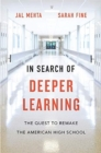 In Search of Deeper Learning : The Quest to Remake the American High School - Book