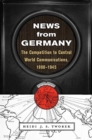 News from Germany : The Competition to Control World Communications, 1900-1945 - Book