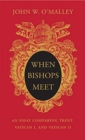 When Bishops Meet : An Essay Comparing Trent, Vatican I, and Vatican II - Book