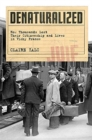 Denaturalized : How Thousands Lost Their Citizenship and Lives in Vichy France - Book
