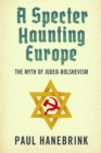 A Specter Haunting Europe : The Myth of Judeo-Bolshevism - eBook