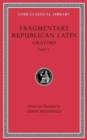 Fragmentary Republican Latin, Volume III : Oratory, Part 1 - Book