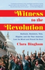 Witness to the Revolution : Radicals, Resisters, Vets, Hippies, and the Year America Lost Its Mind and Found Its Soul - eBook