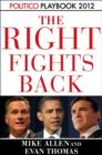 The Right Fights Back: Playbook 2012 (POLITICO Inside Election 2012) - eBook