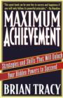 Maximum Achievement : Strategies and Skills that Will Unlock Your Hidden Powers to Succeed - Book