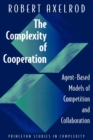 The Complexity of Cooperation : Agent-Based Models of Competition and Collaboration - Book