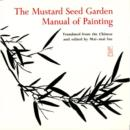 The Mustard Seed Garden Manual of Painting : A Facsimile of the 1887-1888 Shanghai Edition - Book