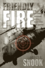 Friendly Fire : The Accidental Shootdown of U.S. Black Hawks over Northern Iraq - Book