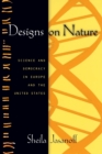 Designs on Nature : Science and Democracy in Europe and the United States - Book