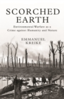 Scorched Earth : Environmental Warfare as a Crime against Humanity and Nature - Book