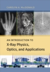An Introduction to X-Ray Physics, Optics, and Applications - Book