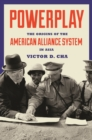 Powerplay : The Origins of the American Alliance System in Asia - Book