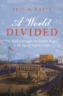 A World Divided : The Global Struggle for Human Rights in the Age of Nation-States - Book