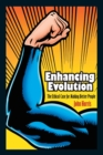 Enhancing Evolution : The Ethical Case for Making Better People - Book