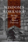 Wisdom's Workshop : The Rise of the Modern University - Book