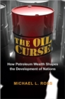 The Oil Curse : How Petroleum Wealth Shapes the Development of Nations - Book