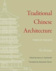 Traditional Chinese Architecture : Twelve Essays - Book