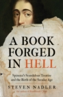 A Book Forged in Hell : Spinoza's Scandalous Treatise and the Birth of the Secular Age - Book