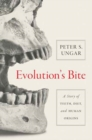 Evolution's Bite : A Story of Teeth, Diet, and Human Origins - Book