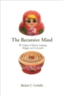 The Recursive Mind : The Origins of Human Language, Thought, and Civilization - Updated Edition - Book