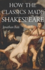 How the Classics Made Shakespeare - Book