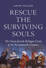 Rescue the Surviving Souls : The Great Jewish Refugee Crisis of the Seventeenth Century - Book