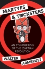 Martyrs and Tricksters : An Ethnography of the Egyptian Revolution - Book