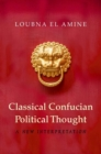 Classical Confucian Political Thought : A New Interpretation - Book