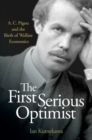 The First Serious Optimist : A. C. Pigou and the Birth of Welfare Economics - Book