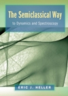 The Semiclassical Way to Dynamics and Spectroscopy - Book