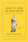 How to Win an Argument : An Ancient Guide to the Art of Persuasion - Book