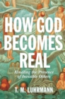 How God Becomes Real : Kindling the Presence of Invisible Others - Book