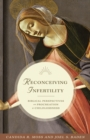 Reconceiving Infertility : Biblical Perspectives on Procreation and Childlessness - Book