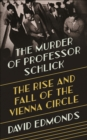 The Murder of Professor Schlick : The Rise and Fall of the Vienna Circle - Book