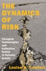 The Dynamics of Risk : Changing Technologies and Collective Action in Seismic Events - Book