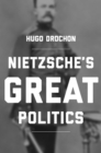 Nietzsche's Great Politics - Book