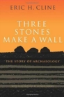 Three Stones Make a Wall : The Story of Archaeology - Book