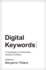 Digital Keywords : A Vocabulary of Information Society and Culture - Book