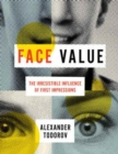 Face Value : The Irresistible Influence of First Impressions - Book