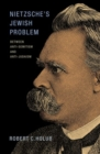 Nietzsche's Jewish Problem : Between Anti-Semitism and Anti-Judaism - Book