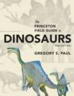 The Princeton Field Guide to Dinosaurs : Second Edition - Book